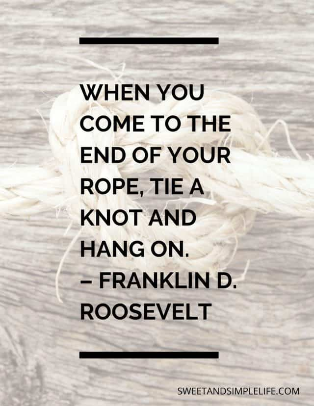 Rope knot with text overlay quote that says: when you come to the end of your rope, tie a knot and hang on.